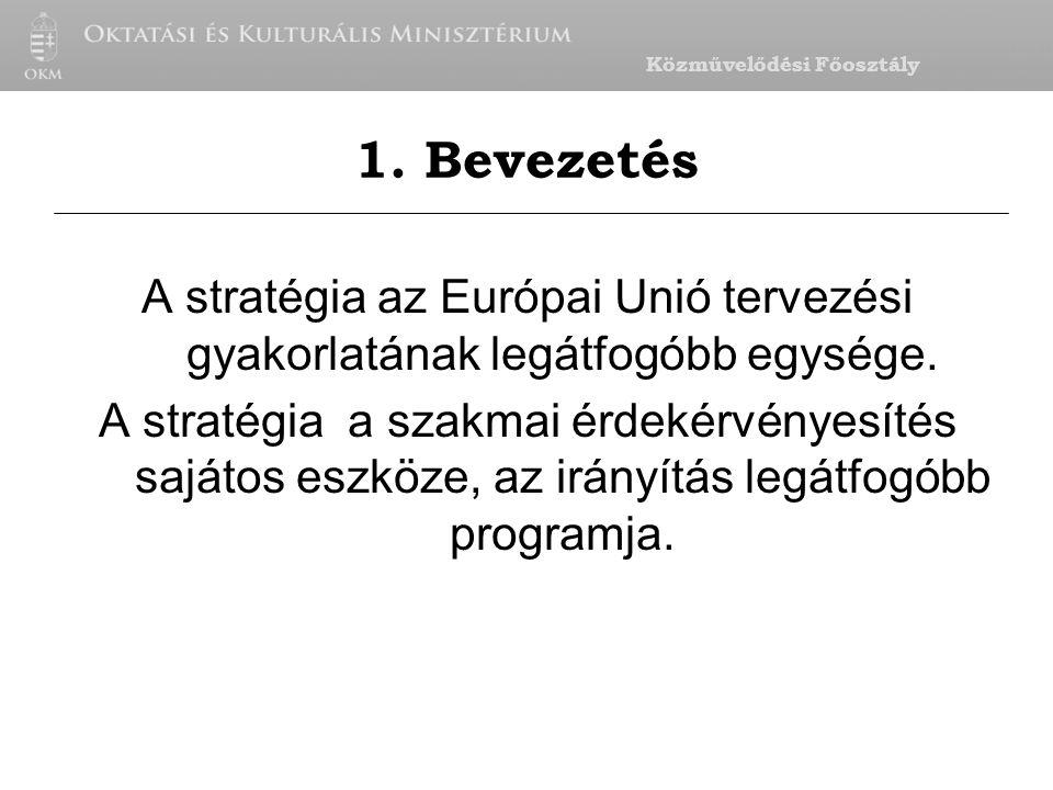 Közművelődési Főosztály A stratégia az Európai Unió tervezési gyakorlatának legátfogóbb egysége.