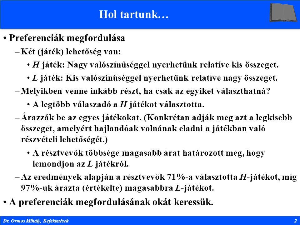 Dr. Ormos Mihály, Befektetések2 Hol tartunk… Preferenciák megfordulása –Két (játék) lehetőség van: H játék: Nagy valószínűséggel nyerhetünk relatíve k
