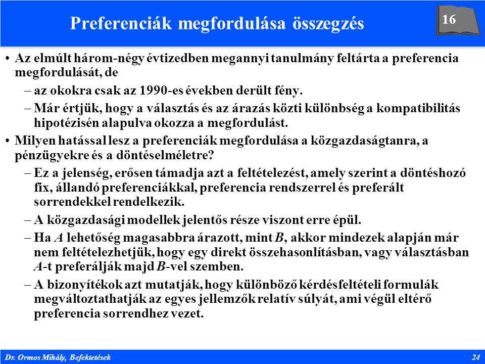 Dr. Ormos Mihály, Befektetések24 Preferenciák megfordulása összegzés Az elmúlt három-négy évtizedben megannyi tanulmány feltárta a preferencia megford