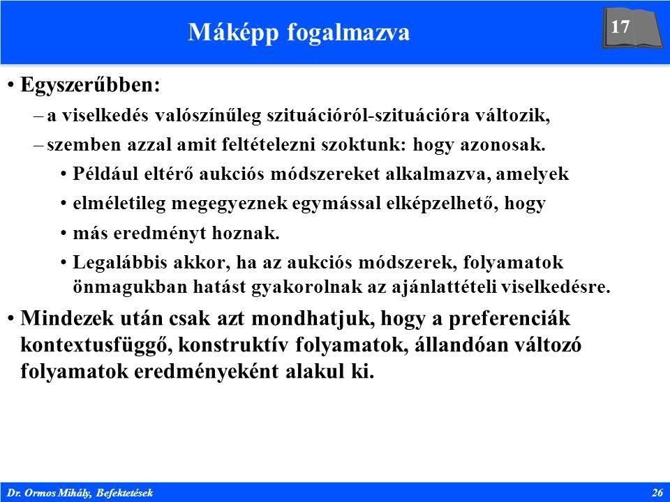 Dr. Ormos Mihály, Befektetések26 Máképp fogalmazva Egyszerűbben: –a viselkedés valószínűleg szituációról-szituációra változik, –szemben azzal amit fel