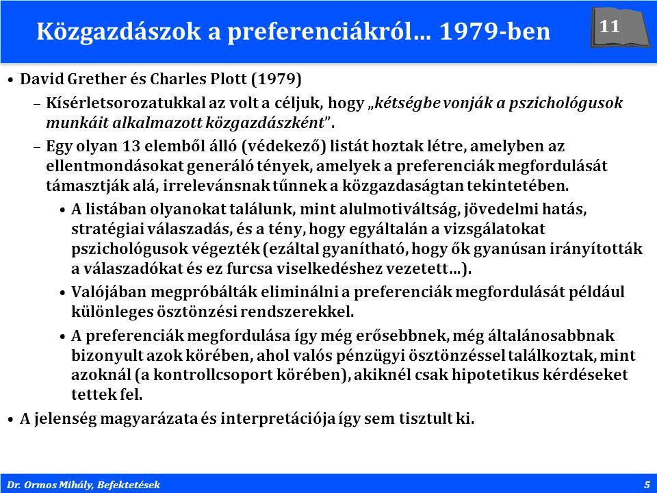 Dr. Ormos Mihály, Befektetések5 Közgazdászok a preferenciákról… 1979-ben David Grether és Charles Plott (1979) –Kísérletsorozatukkal az volt a céljuk,