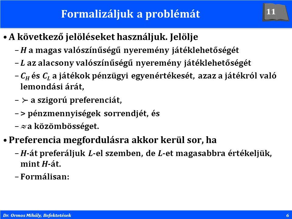 Dr. Ormos Mihály, Befektetések6 Formalizáljuk a problémát A következő jelöléseket használjuk. Jelölje –H a magas valószínűségű nyeremény játéklehetősé