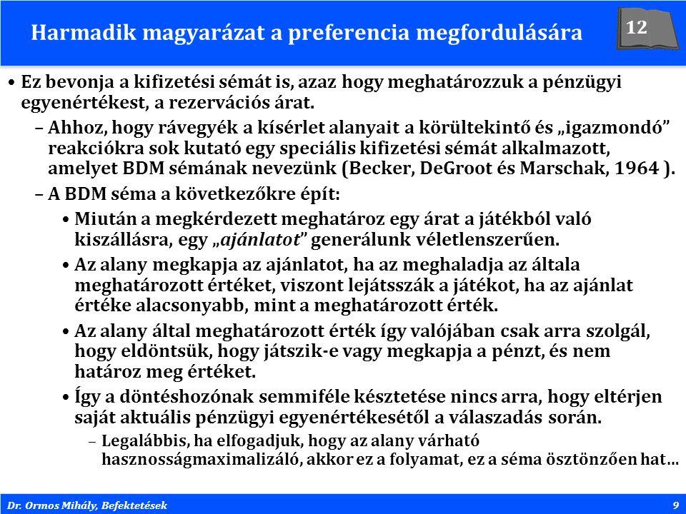 Dr. Ormos Mihály, Befektetések9 Harmadik magyarázat a preferencia megfordulására Ez bevonja a kifizetési sémát is, azaz hogy meghatározzuk a pénzügyi