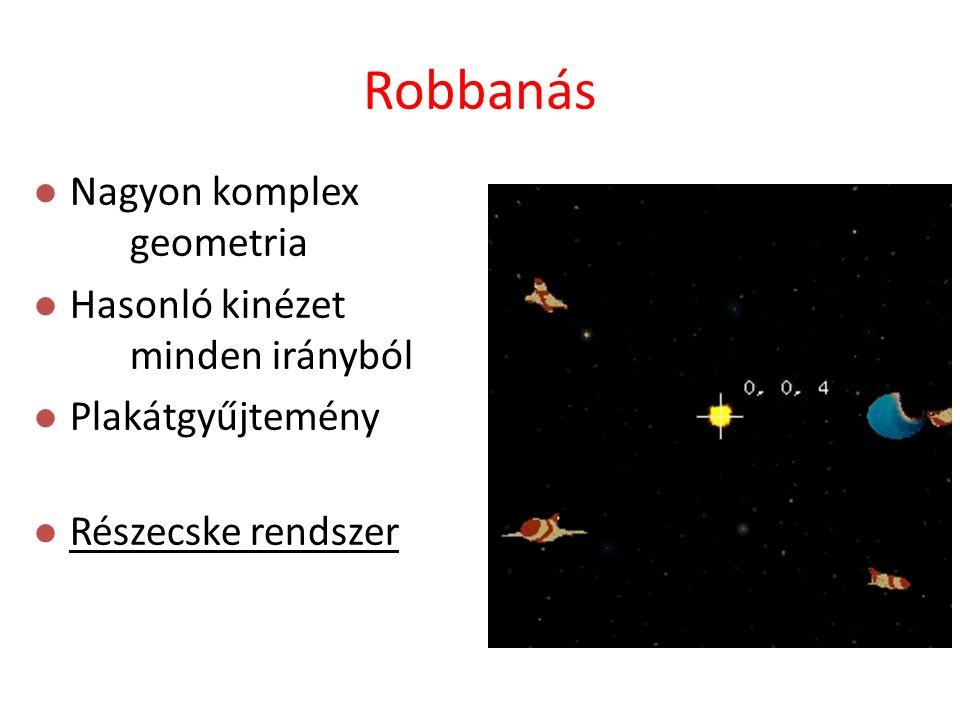 l Nagyon komplex geometria l Hasonló kinézet minden irányból l Plakátgyűjtemény l Részecske rendszer Robbanás
