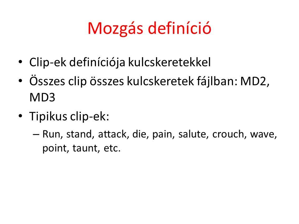 Mozgás definíció Clip-ek definíciója kulcskeretekkel Összes clip összes kulcskeretek fájlban: MD2, MD3 Tipikus clip-ek: – Run, stand, attack, die, pain, salute, crouch, wave, point, taunt, etc.