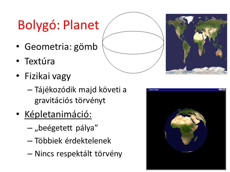 """Bolygó: Planet Geometria: gömb Textúra Fizikai vagy – Tájékozódik majd követi a gravitációs törvényt Képletanimáció: – """"beégetett pálya – Többiek érdektelenek – Nincs respektált törvény"""