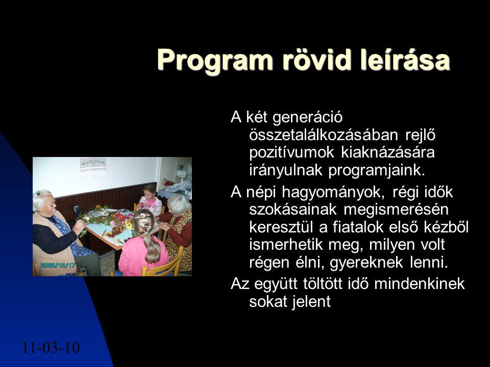 11-03-105 Program rövid leírása A két generáció összetalálkozásában rejlő pozitívumok kiaknázására irányulnak programjaink. A népi hagyományok, régi i