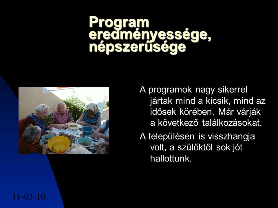 11-03-107 Program eredményessége, népszerűsége A programok nagy sikerrel jártak mind a kicsik, mind az idősek körében.