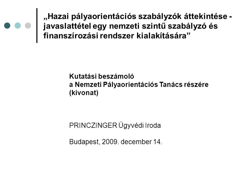 """""""Hazai pályaorientációs szabályzók áttekintése - javaslattétel egy nemzeti szintű szabályzó és finanszírozási rendszer kialakítására Kutatási beszámoló a Nemzeti Pályaorientációs Tanács részére (kivonat) PRINCZINGER Ügyvédi Iroda Budapest, 2009."""