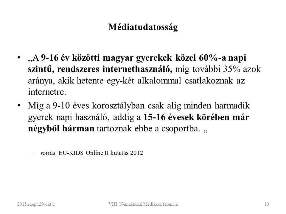 """Médiatudatosság """"A 9-16 év közötti magyar gyerekek közel 60%-a napi szintű, rendszeres internethasználó, míg további 35% azok aránya, akik hetente egy-két alkalommal csatlakoznak az internetre."""