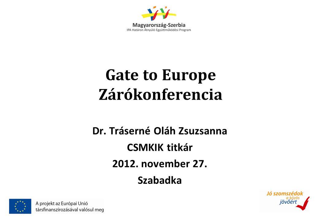 Gate to Europe Zárókonferencia Dr. Tráserné Oláh Zsuzsanna CSMKIK titkár 2012.