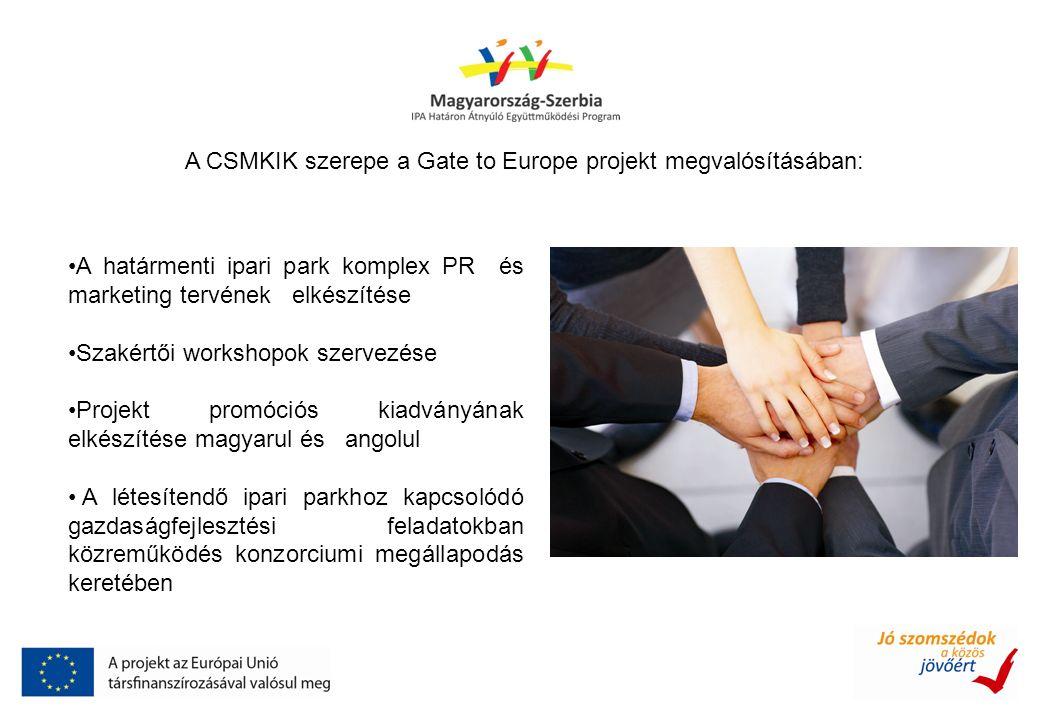A CSMKIK szerepe a Gate to Europe projekt megvalósításában: A határmenti ipari park komplex PR és marketing tervének elkészítése Szakértői workshopok szervezése Projekt promóciós kiadványának elkészítése magyarul és angolul A létesítendő ipari parkhoz kapcsolódó gazdaságfejlesztési feladatokban közreműködés konzorciumi megállapodás keretében