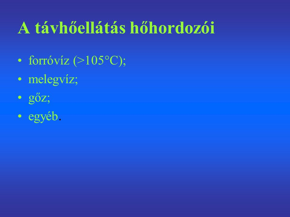 A távhőellátás hőhordozói forróvíz (>105°C); melegvíz; gőz; egyéb.