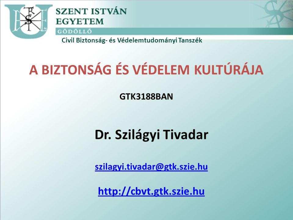 Civil Biztonság- és Védelemtudományi Tanszék A BIZTONSÁG ÉS VÉDELEM KULTÚRÁJA GTK3188BAN Dr.
