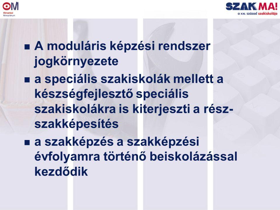 n A moduláris képzési rendszer jogkörnyezete n a speciális szakiskolák mellett a készségfejlesztő speciális szakiskolákra is kiterjeszti a rész- szakk