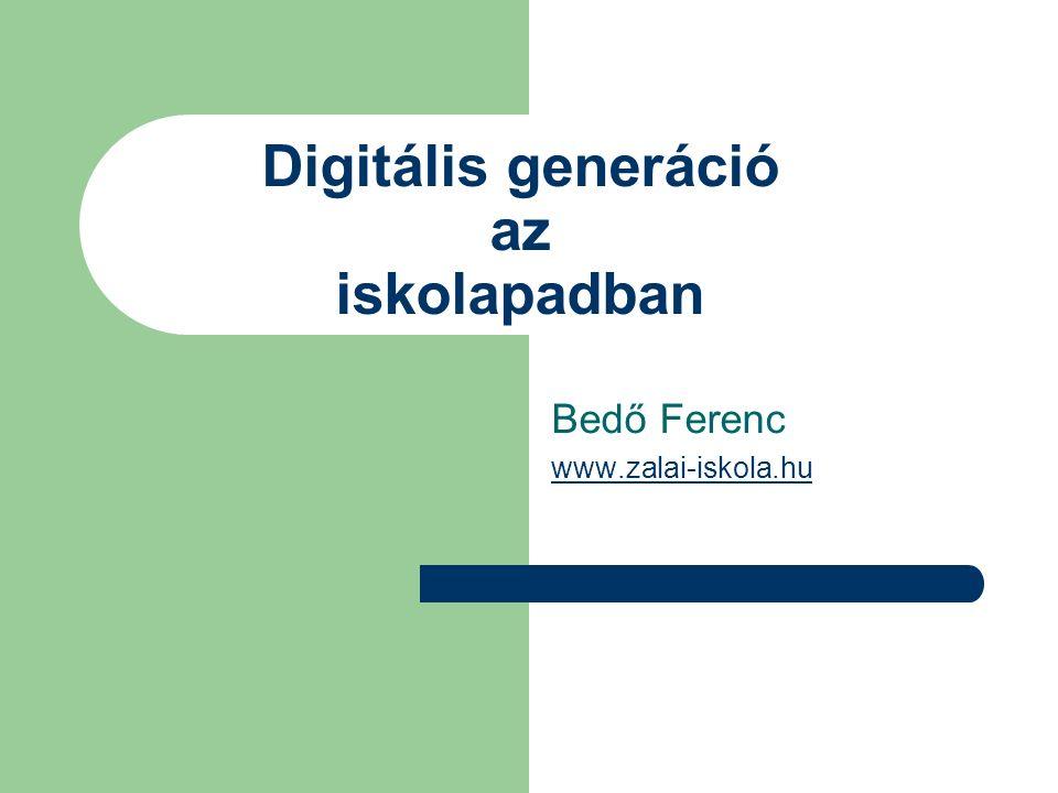 Digitális generáció az iskolapadban Bedő Ferenc www.zalai-iskola.hu