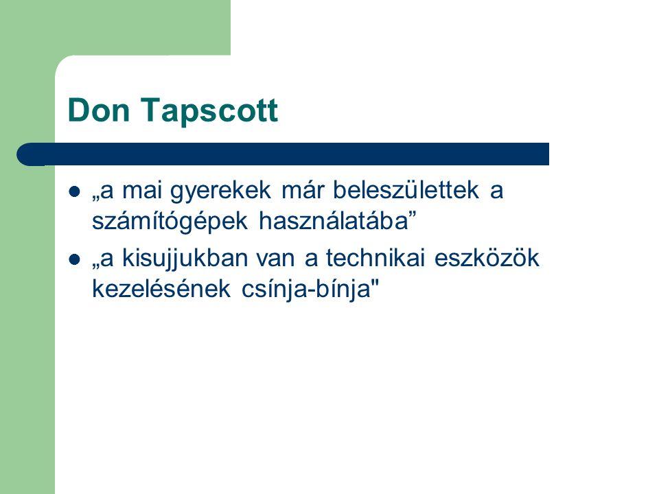 """Don Tapscott """"a mai gyerekek már beleszülettek a számítógépek használatába"""" """"a kisujjukban van a technikai eszközök kezelésének csínja-bínja"""