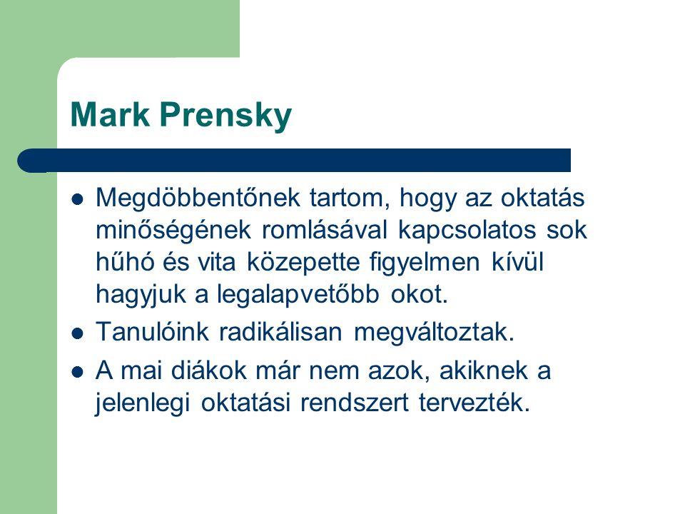 """Mark Prensky """"Most egy olyan új generáció áll előttünk, amelynek gondolkodási képességei roppantul különböznek elődeiktől – ők a digitális bennszülöttek."""