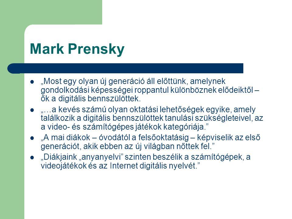 """Mark Prensky """"Most egy olyan új generáció áll előttünk, amelynek gondolkodási képességei roppantul különböznek elődeiktől – ők a digitális bennszülött"""