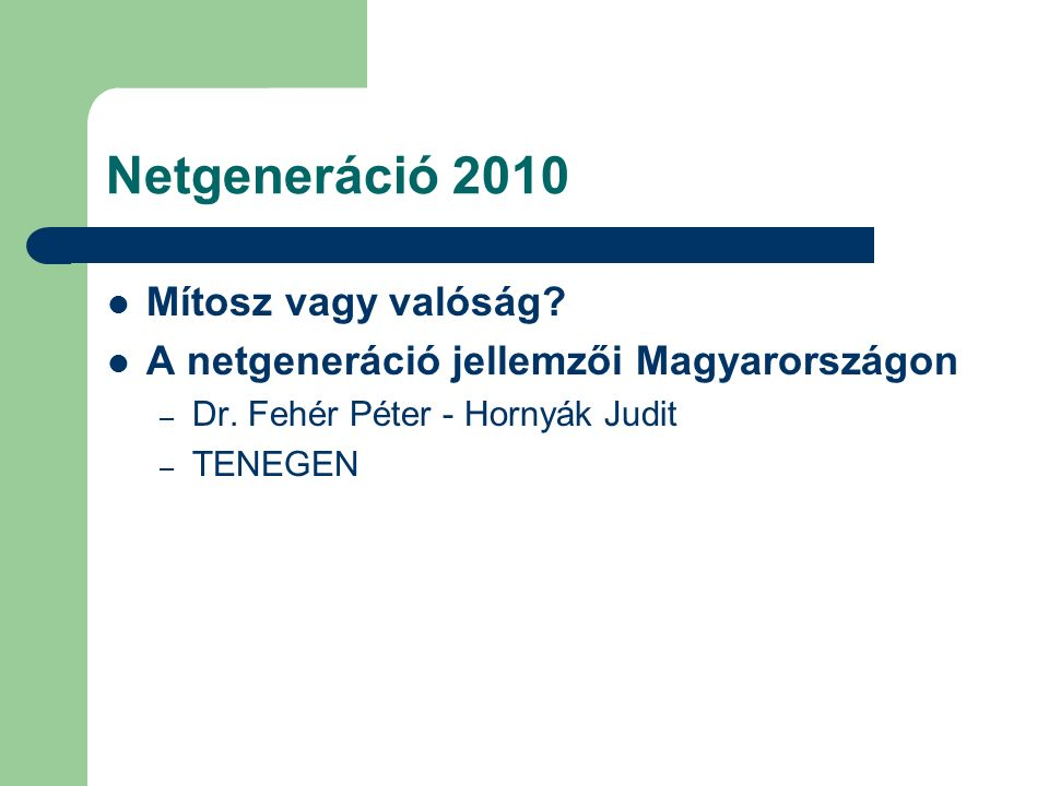 Netgeneráció 2010 Mítosz vagy valóság? A netgeneráció jellemzői Magyarországon – Dr. Fehér Péter - Hornyák Judit – TENEGEN