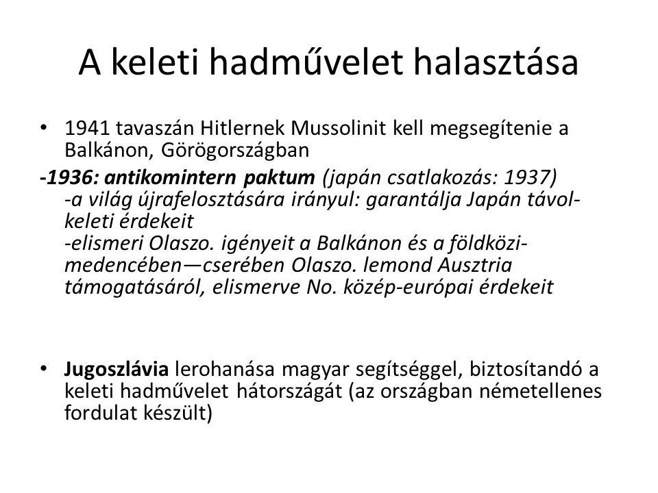 A keleti hadművelet halasztása 1941 tavaszán Hitlernek Mussolinit kell megsegítenie a Balkánon, Görögországban -1936: antikomintern paktum (japán csatlakozás: 1937) -a világ újrafelosztására irányul: garantálja Japán távol- keleti érdekeit -elismeri Olaszo.