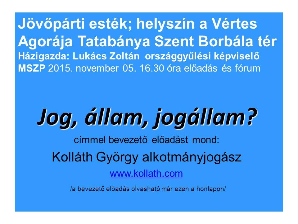 Jö Jog, állam, jogállam? címmel bevezető előadást mond: Kolláth György alkotmányjogász www.kollath.com /a bevezető előadás olvasható már ezen a honlap
