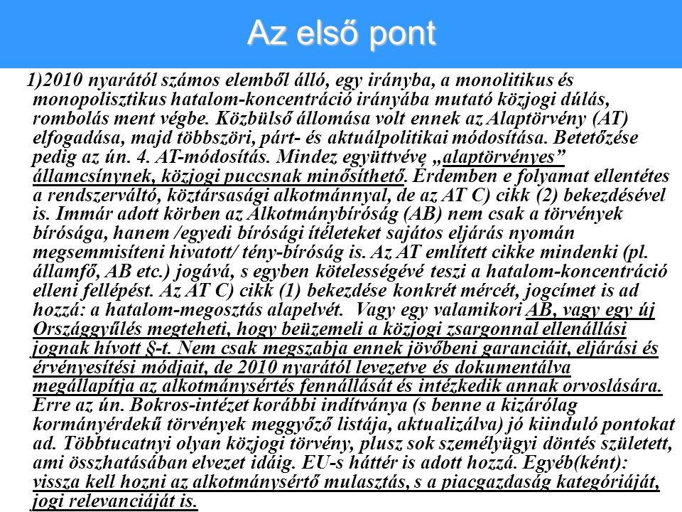 1)2010 nyarától számos elemből álló, egy irányba, a monolitikus és monopolisztikus hatalom-koncentráció irányába mutató közjogi dúlás, rombolás ment v