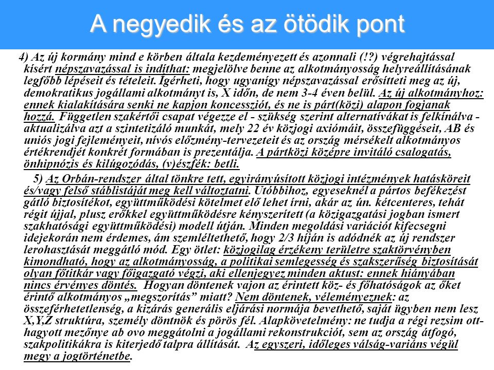 4) Az új kormány mind e körben általa kezdeményezett és azonnali (!?) végrehajtással kísért népszavazással is indíthat: megjelölve benne az alkotmányo
