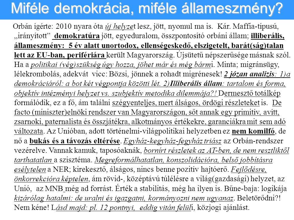 """Orbán ígérte: 2010 nyara óta új helyzet lesz, jött, nyomul ma is. Kár. Maffia-típusú, """"irányított"""" demokratúra jött, egyeduralom, összpontosító orbáni"""