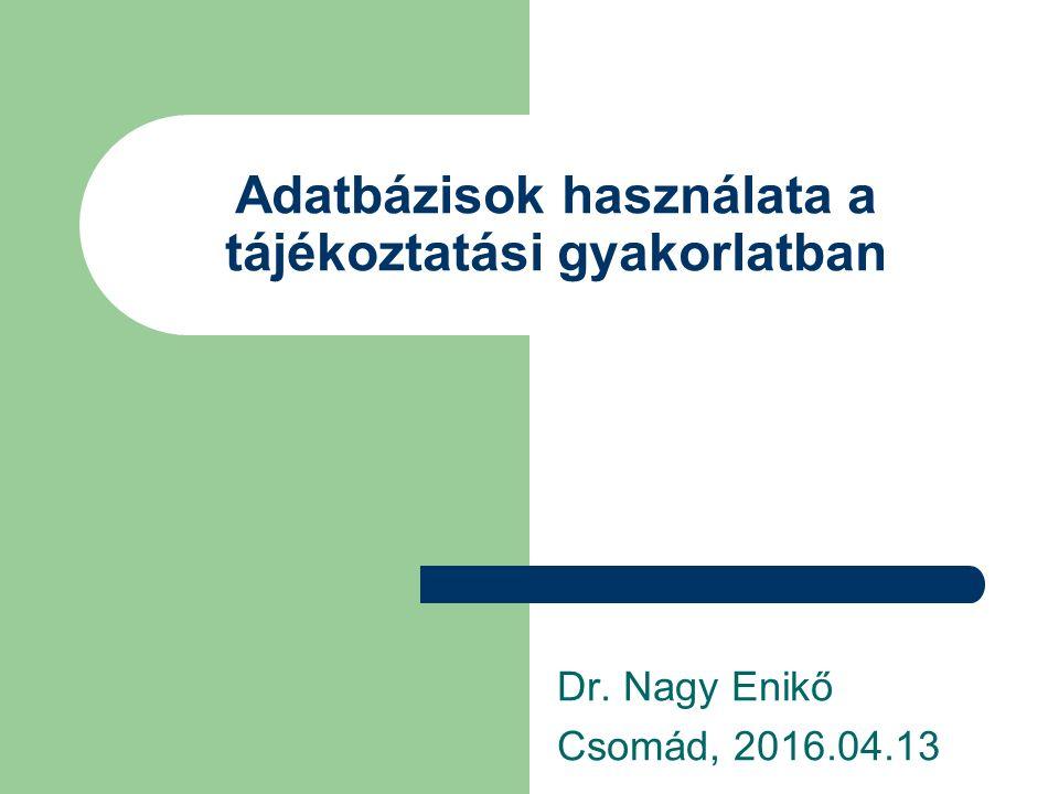 Adatbázisok használata a tájékoztatási gyakorlatban Dr. Nagy Enikő Csomád, 2016.04.13