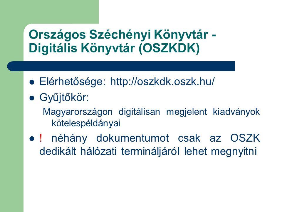 Országos Széchényi Könyvtár - Digitális Könyvtár (OSZKDK) Elérhetősége: http://oszkdk.oszk.hu/ Gyűjtőkör: Magyarországon digitálisan megjelent kiadványok kötelespéldányai .