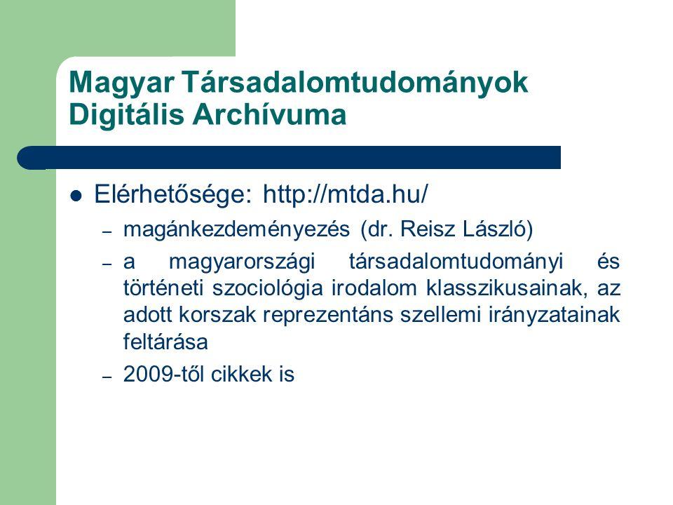 Magyar Társadalomtudományok Digitális Archívuma Elérhetősége: http://mtda.hu/ – magánkezdeményezés (dr.