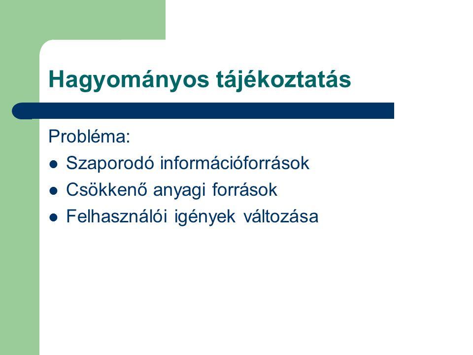 Hagyományos tájékoztatás Probléma: Szaporodó információforrások Csökkenő anyagi források Felhasználói igények változása