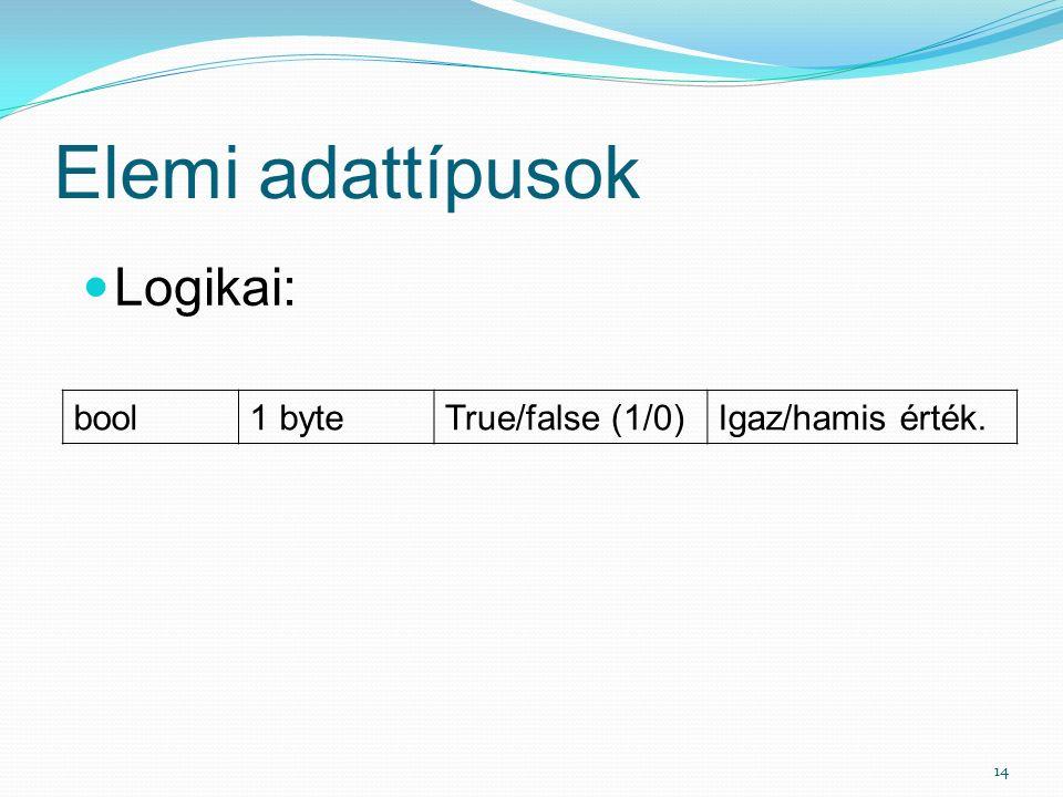 Elemi adattípusok 14 Logikai: bool1 byteTrue/false (1/0)Igaz/hamis érték.