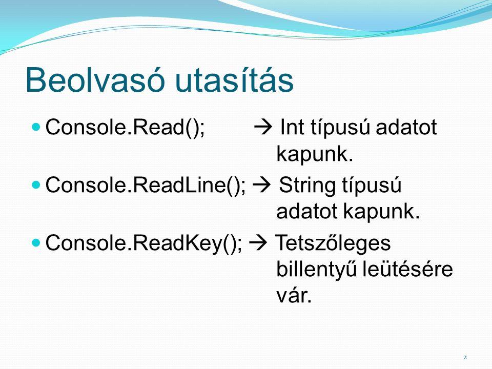 Beolvasó utasítás Console.Read();  Int típusú adatot kapunk.