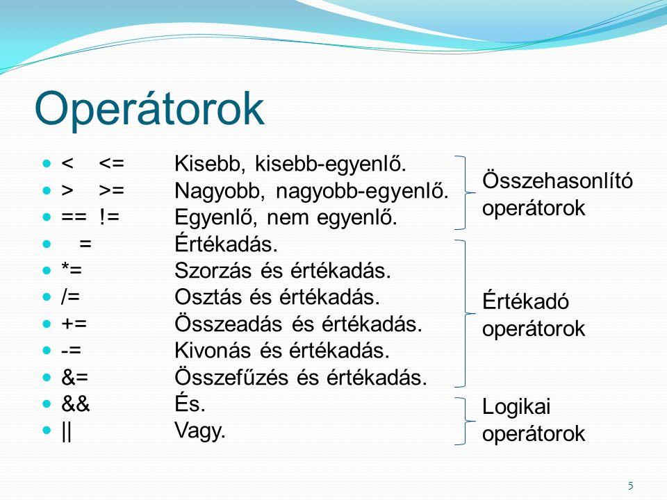 Operátorok 5 < <=Kisebb, kisebb-egyenlő. > >=Nagyobb, nagyobb-egyenlő.