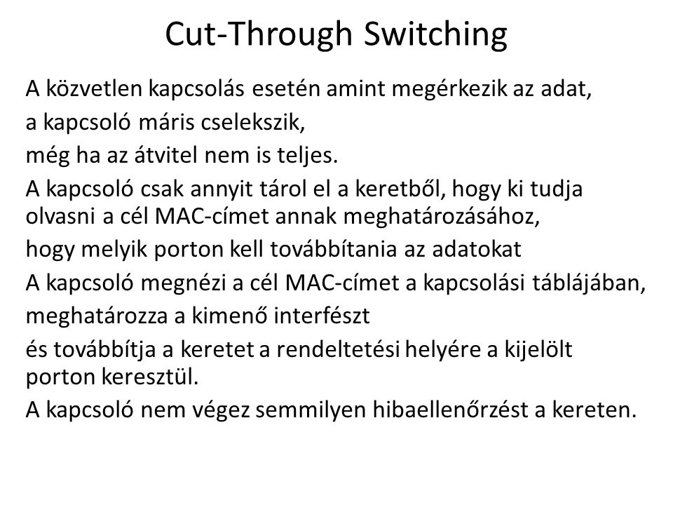 Cut-Through Switching A közvetlen kapcsolás esetén amint megérkezik az adat, a kapcsoló máris cselekszik, még ha az átvitel nem is teljes.