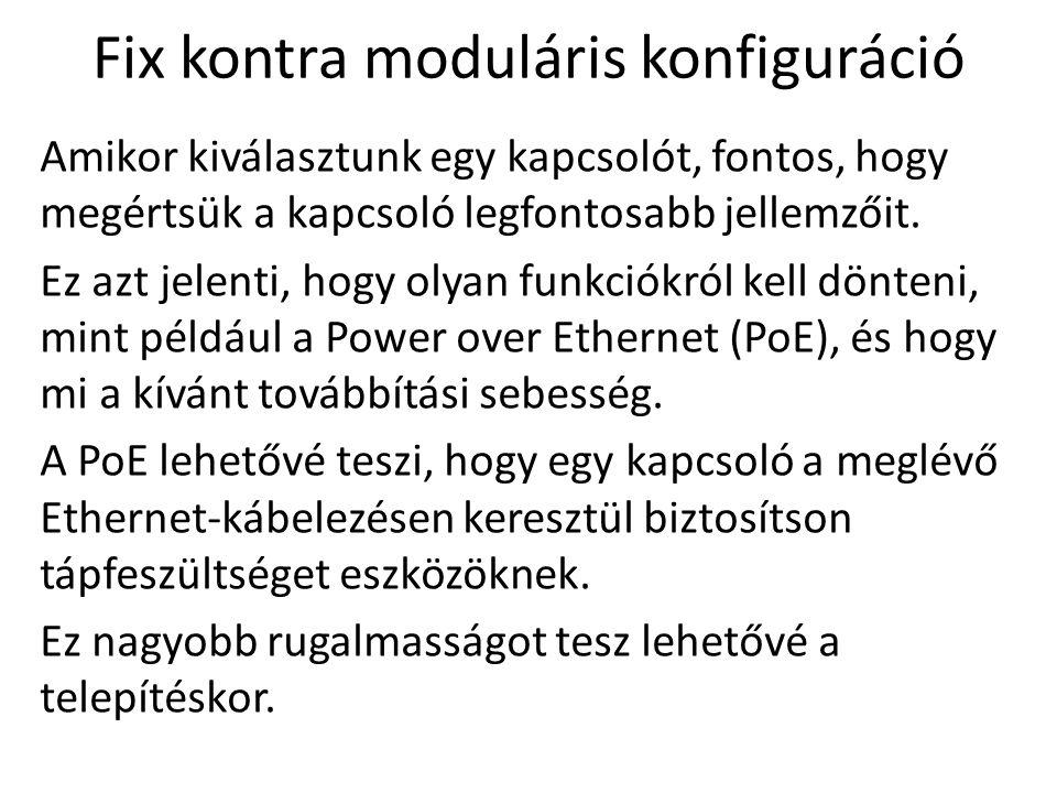 Fix kontra moduláris konfiguráció Amikor kiválasztunk egy kapcsolót, fontos, hogy megértsük a kapcsoló legfontosabb jellemzőit.