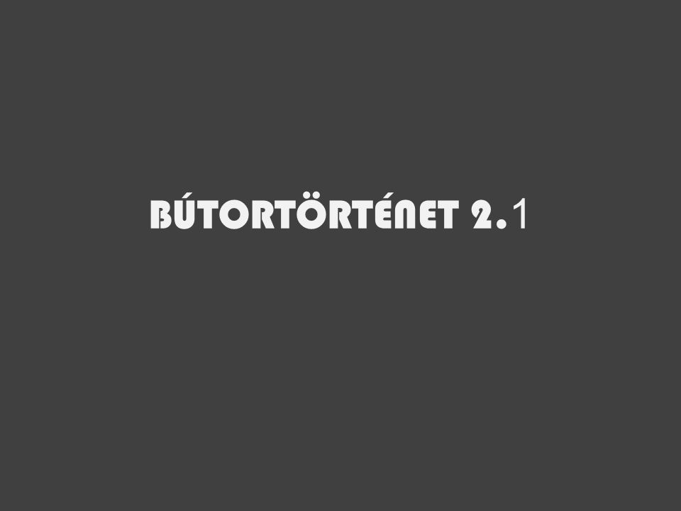 BÚTORTÖRTÉNET 2. 1