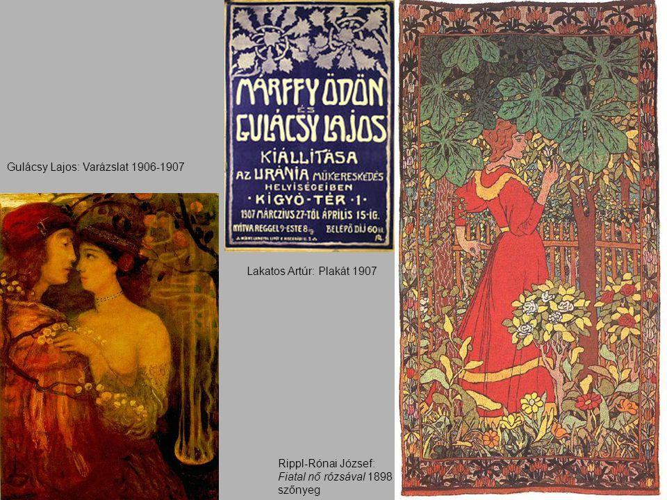 Rippl-Rónai József: Fiatal nő rózsával 1898 szőnyeg Lakatos Artúr: Plakát 1907 Gulácsy Lajos: Varázslat 1906-1907