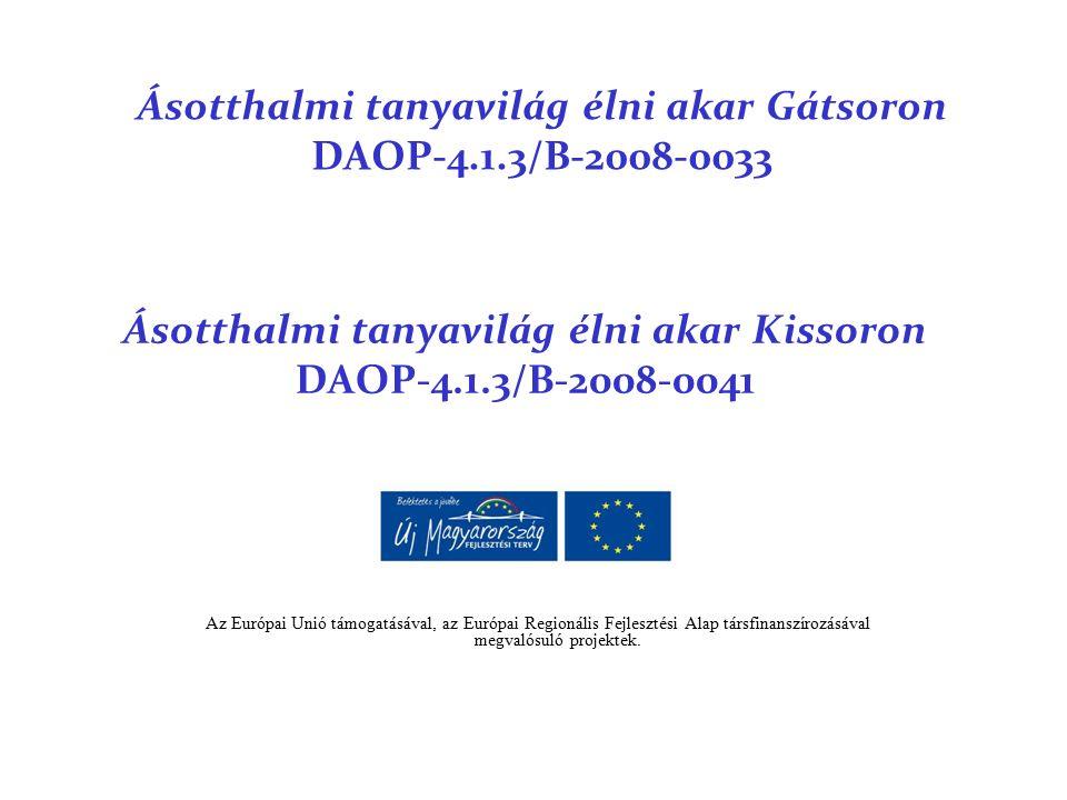 Ásotthalmi tanyavilág élni akar Gátsoron DAOP-4.1.3/B-2008-0033 Ásotthalmi tanyavilág élni akar Kissoron DAOP-4.1.3/B-2008-0041 Az Európai Unió támogatásával, az Európai Regionális Fejlesztési Alap társfinanszírozásával megvalósuló projektek.