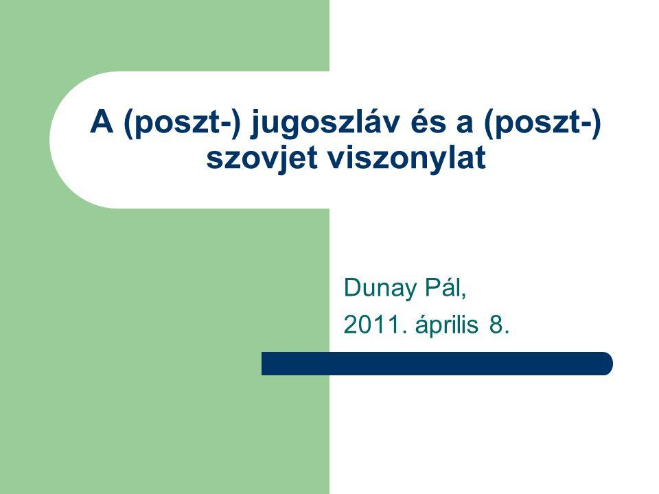 A (poszt-) jugoszláv és a (poszt-) szovjet viszonylat Dunay Pál, 2011. április 8.