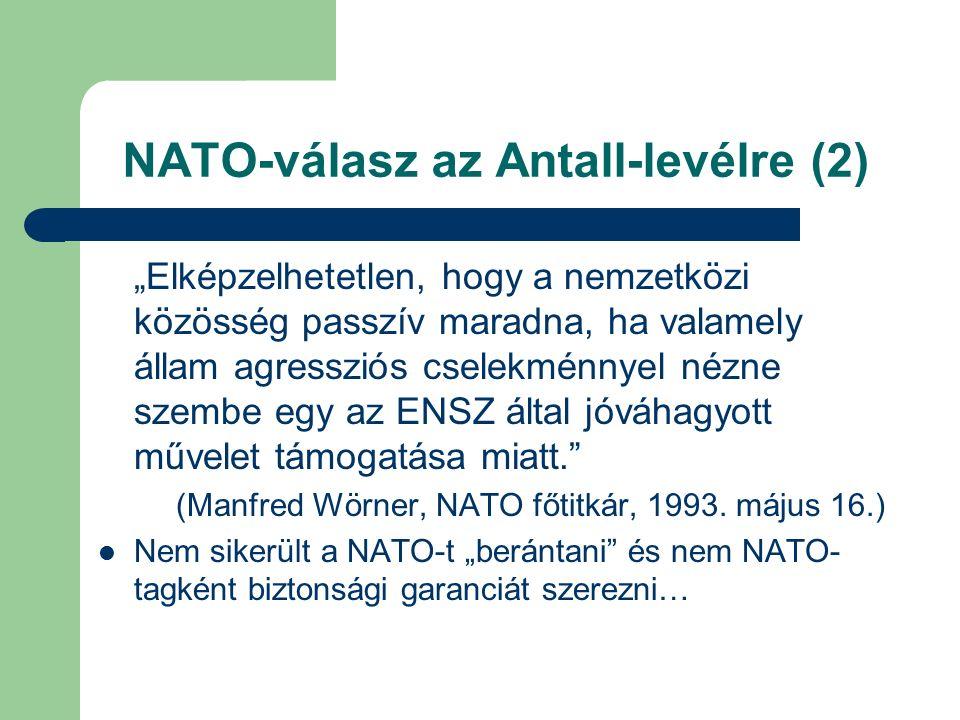 """NATO-válasz az Antall-levélre (2) """"Elképzelhetetlen, hogy a nemzetközi közösség passzív maradna, ha valamely állam agressziós cselekménnyel nézne szembe egy az ENSZ által jóváhagyott művelet támogatása miatt. (Manfred Wörner, NATO főtitkár, 1993."""