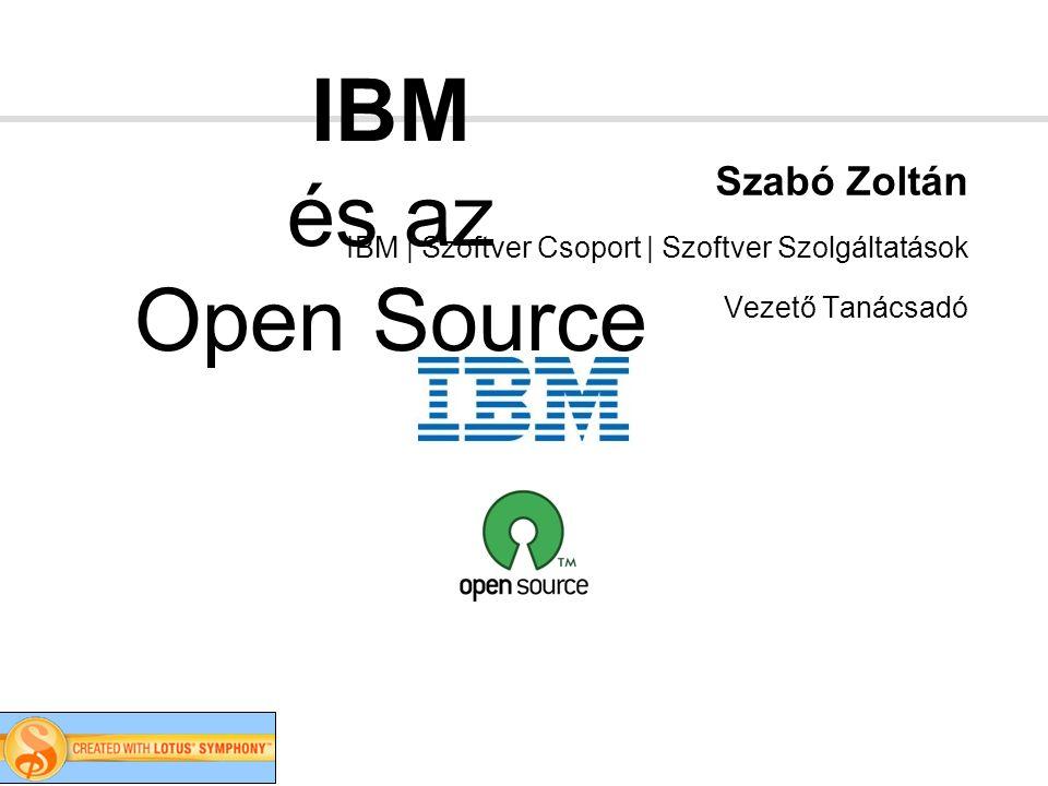 IBM és az Open Source Szabó Zoltán IBM | Szoftver Csoport | Szoftver Szolgáltatások Vezető Tanácsadó