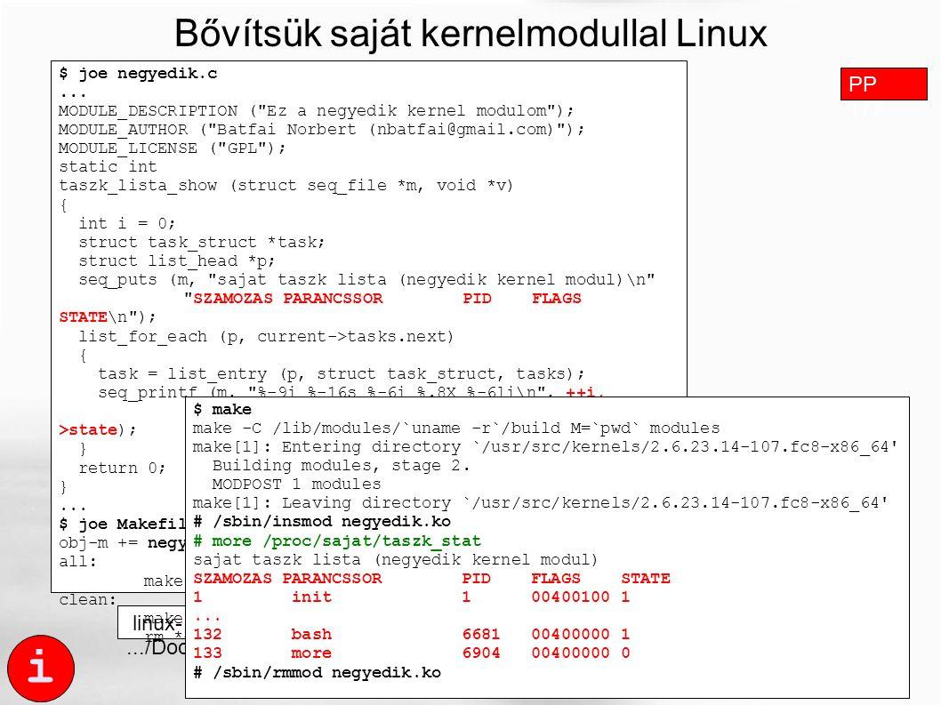 linux-.../Documentation/kbuild/mobules.txt Bővítsük saját kernelmodullal Linux rendszerünket! i $ joe negyedik.c... MODULE_DESCRIPTION (
