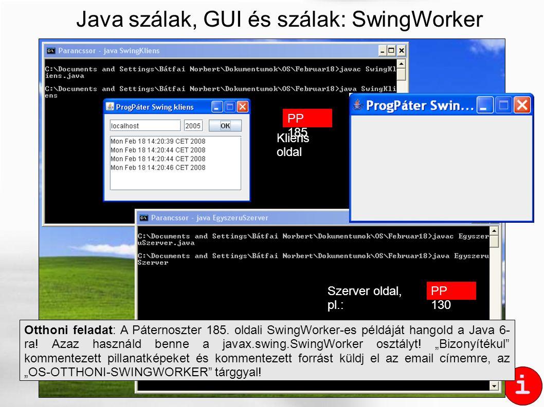 i Java szálak, GUI és szálak: SwingWorker PIROS PIRULA Otthoni feladat: A Páternoszter 185. oldali SwingWorker-es példáját hangold a Java 6- ra! Azaz