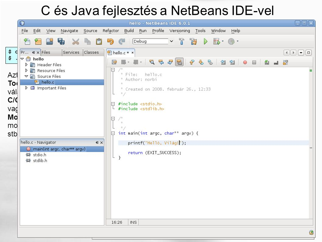 Javasolt C programozási környezet és metódus ebben a kurzusban: a parancssor $ joe env.c vagy például $ vi env.c Páternoszterből forráskód kivágása és ide beillesztése...
