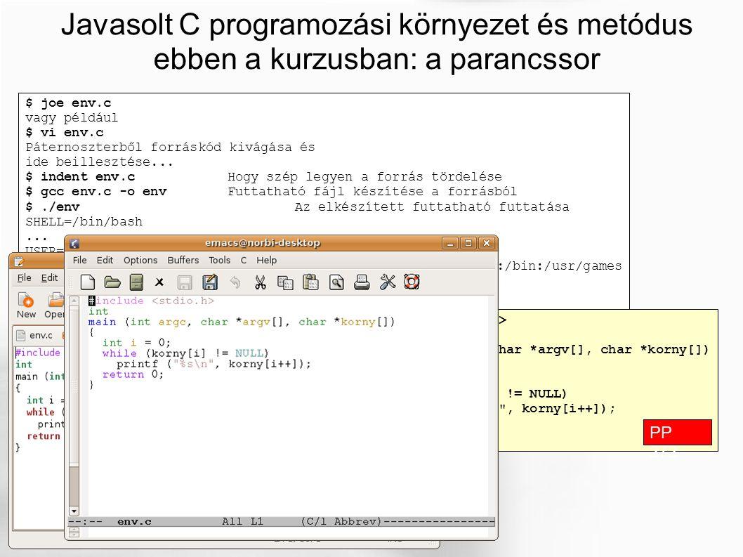 Javasolt C programozási környezet és metódus ebben a kurzusban: a parancssor $ joe env.c vagy például $ vi env.c Páternoszterből forráskód kivágása és