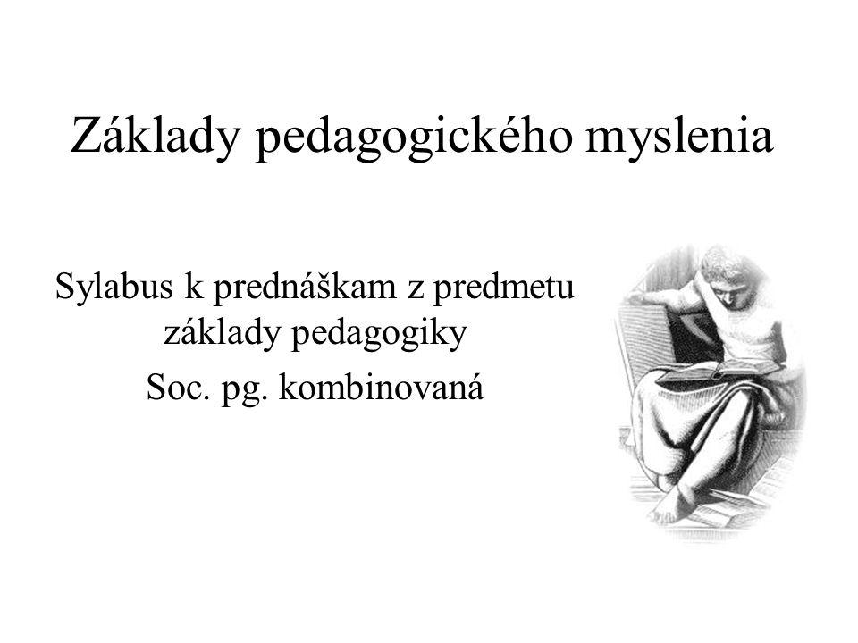 Základy pedagogického myslenia Sylabus k prednáškam z predmetu základy pedagogiky Soc. pg. kombinovaná