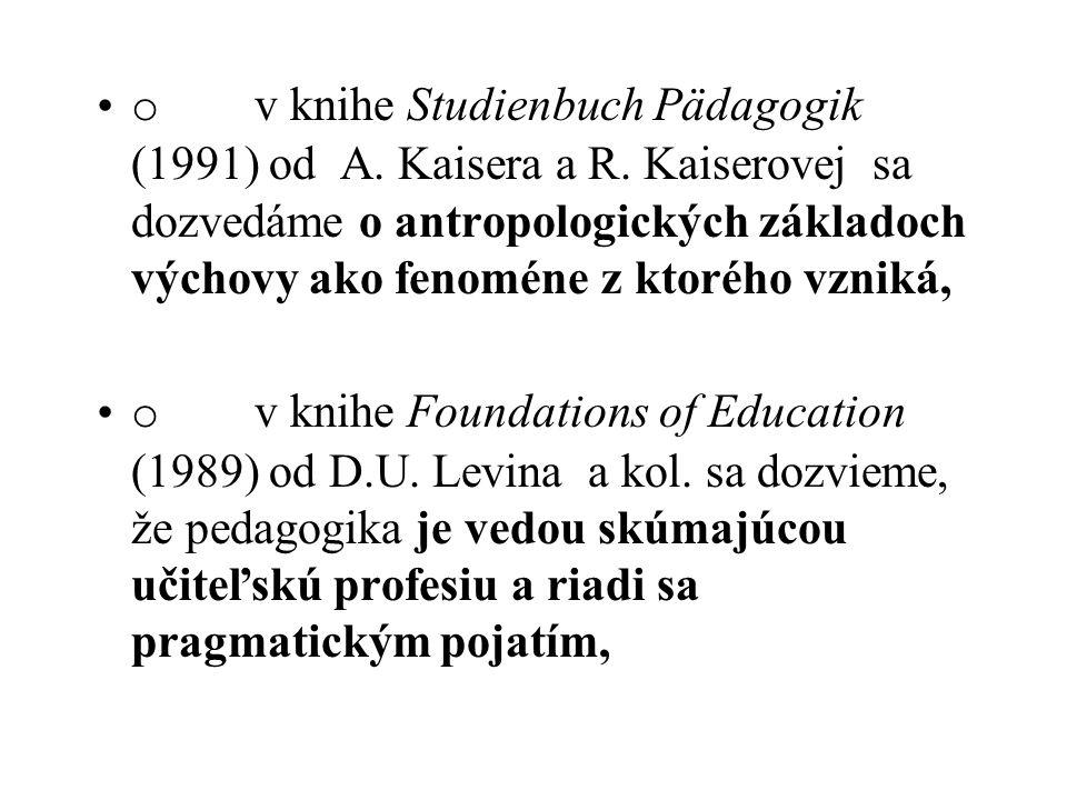 o v knihe Studienbuch Pädagogik (1991) od A. Kaisera a R. Kaiserovej sa dozvedáme o antropologických základoch výchovy ako fenoméne z ktorého vzniká,